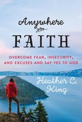 Anywhere Faith: Overcome Fear, Insecurity, and Excuses and Say Yes to God - eBook