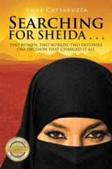 Searching for Sheida . . .: Two Women. Two Worlds. Two Destinies. One Decision That Changed It All. - eBook