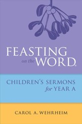Feasting on the Word Childrens's Sermons for Year A - eBook