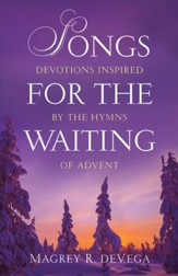 Songs for the Waiting: Devotions Inspired by the Hymns of Advent - eBook