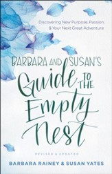 Barbara and Susan's Guide to the Empty Nest: Discovering New Purpose, Passion, and Your Next Great Adventure / Revised - eBook