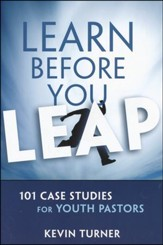 Learn Before You Leap: 100 Case Studies for Youth Pastors