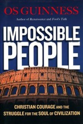 Impossible People: Christian Courage and the Struggle for the Soul of Civilization - eBook