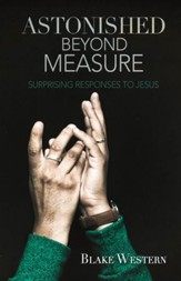 Astonished Beyond Measure: Surprising Responses to Jesus - eBook