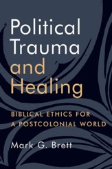 Political Trauma and Healing: Biblical Ethics for a Postcolonial World - eBook