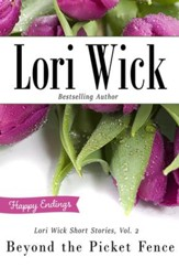 Lori Wick Short Stories, Vol. 2: Beyond the Picket Fence - eBook