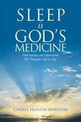 Sleep Is God's Medicine: Understanding and Appreciating His Therapeutic Gift of Sleep - eBook