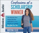 Confessions of a Scholarship Winner: The Secrets That Helped Me Win $500,000 in Free Money for College- How You Can Too! - unabridged audiobook on CD