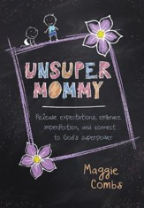 UnsuperMommy: Release expectation, embrace imperfection, and connect to God's superpower - eBook