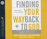 Finding Your Way Back to God: Five Awakenings to Your New Life - unabridged audiobook on CD