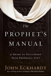 The Prophet's Manual: A Guide to Sustaining Your Prophetic Gift - eBook