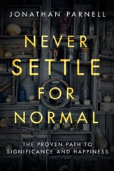 Never Settle for Normal: The Proven Path to Significance and Happiness - eBook