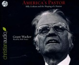 America's Pastor: Billy Graham and the Shaping of a Nation - unabridged audiobook on CD