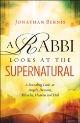 A Rabbi Looks at the Supernatural: A Revealing Look at Angels, Demons, Miracles, Heaven and Hell - eBook