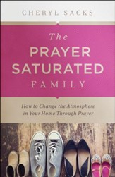 The Prayer-Saturated Family: How to Change the Atmosphere in Your Home through Prayer - eBook