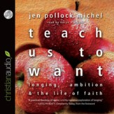 Teach Us to Want: Longing, Ambition and the Life of Faith - unabridged audiobook on CD