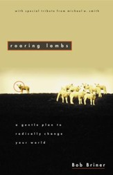 Roaring Lambs: A Gentle Plan to Radically Change Your World - eBook