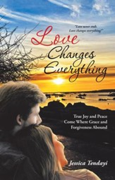 Love Changes Everything: True Joy and Peace Come Where Grace and Forgiveness Abound - eBook