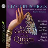 It's Good to Be Queen: Becoming as Bold, Gracious, and Wise as the Queen of Sheba - unabridged audiobook on CD