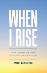 When I Rise: Soar Through the Year 52 Inspirational Messages - eBook