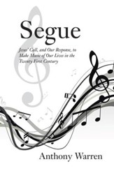 Segue: Jesus Call, and Our Response, to Make Music of Our Lives in the Twenty First Century - eBook