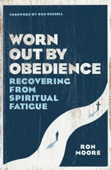 Worn Out by Obedience: Recovering from Spiritual Fatigue - eBook