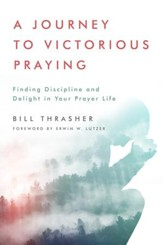 A Journey to Victorious Praying: Finding Discipline and Delight in Your Prayer Life - eBook