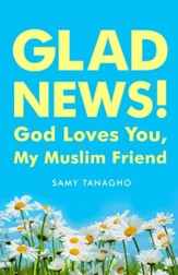 Glad News!: God Loves You My Muslim Friend! - eBook