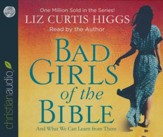 Bad Girls of the Bible: And What We Can Learn from Them - unabridged audio book on CD