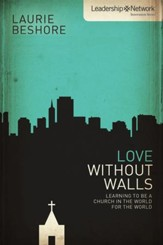 Love Without Walls: Learning to Be a Church in the World for the World