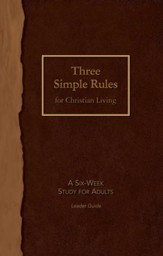 Three Simple Rules for Christian Living Leader Guide: A Six-Week Study for Adults - eBook