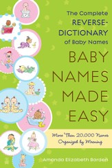 Baby Names Made Easy: The Complete Reverse-Dictionary of Baby Names - eBook