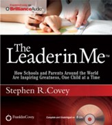 Leader in Me: How Schools and Parents Around the World Are Inspiring Greatness, One Child at a Time Unabridged Audiobook on CD