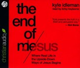 The End of Me: Where Your Real Life in Jesus Begins - unabridged audio book on CD