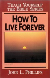 How to Live Forever- Teach Yourself the Bible Series / Digital original - eBook