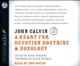 John Calvin: A Heart for Devotion, Doctrine, Doxology - unabridged audio book on CD
