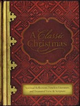 A Classic Christmas: Spiritual Reflections, Timeless Literature, and Treasured Verse & Scripture