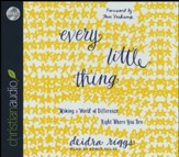 Every Little Thing: Making a World of Difference Right Where You Are - unabridged audio book on CD