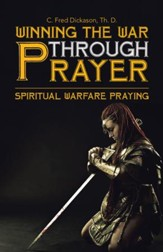 Winning the War Through Prayer: Spiritual Warfare Praying - eBook