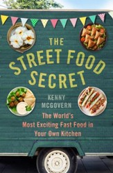 The Street Food Secret: The WorldAs Most Exciting Fast Food in Your Own Kitchen / Digital original - eBook
