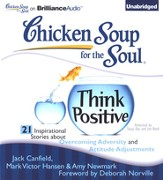 Think Positive: 21 Inspirational Stories about Overcoming Adversity and Attitude Adjustments - Unabridged Audiobook on CD