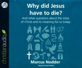 Why Did Jesus Have to Die?: And other questions about the cross of Christ and its meaning for us today - unabridged audio book on CD