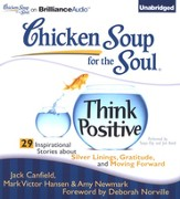 Think Positive: 29 Inspirational Stories about Silver Linings, Gratitude, and Moving Forward - Unabridged Audiobook on CD