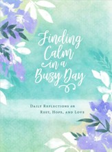 Finding Calm in a Busy Day: Daily Reflections on Rest, Hope, and Love