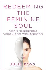 Redeeming the Feminine Soul: God's Surprising Vision for Womanhood - eBook