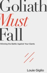 Goliath Must Fall: Winning the Battle Against Your Giants - eBook