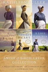 The Amish of Birch Creek Collection: A Reluctant Bride, An Unbroken Heart, A Love Made New / Digital original - eBook