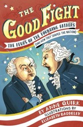 The Good Fight: The Feuds of the Founding Fathers (and How They Shaped the Nation) - eBook