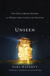 Unseen: The Gift of Being Hidden in a World That Loves to Be Noticed - eBook