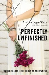 Perfectly Unfinished: Finding Beauty in the Midst of Brokenness - eBook